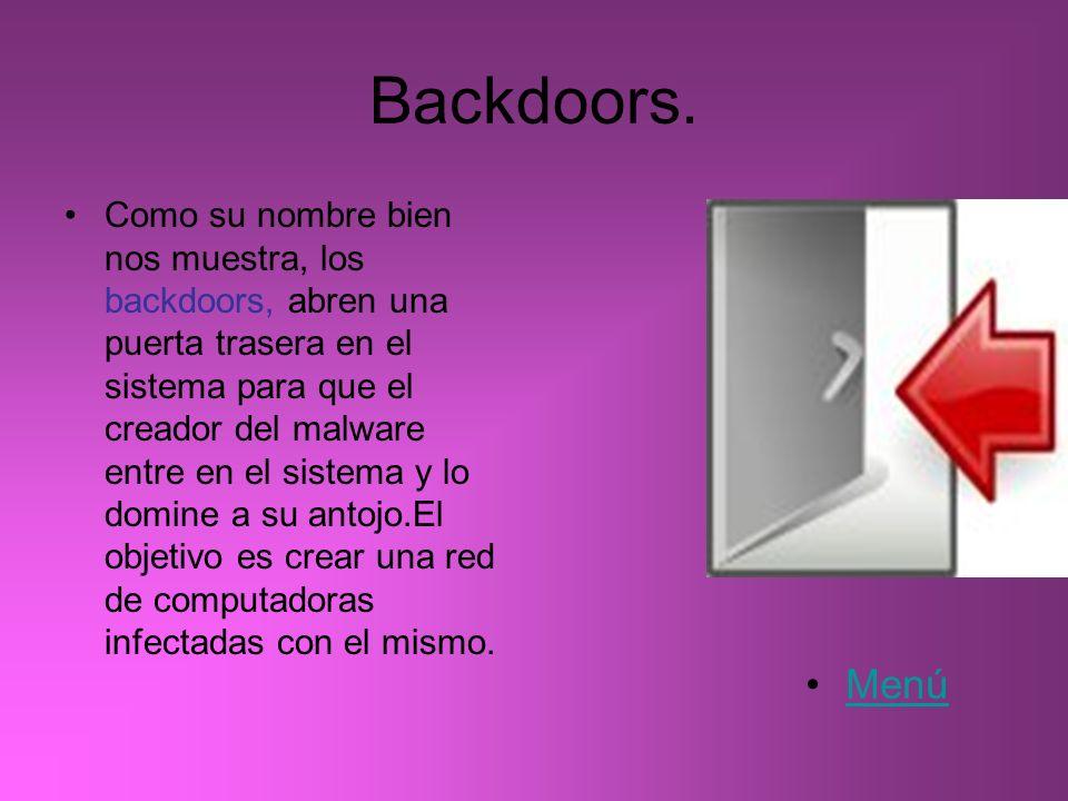 Backdoors. Como su nombre bien nos muestra, los backdoors, abren una puerta trasera en el sistema para que el creador del malware entre en el sistema