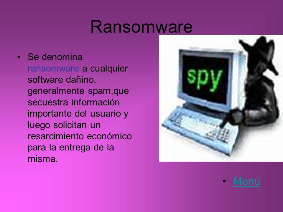 Ransomware Se denomina ransomware a cualquier software dañino, generalmente spam,que secuestra información importante del usuario y luego solicitan un