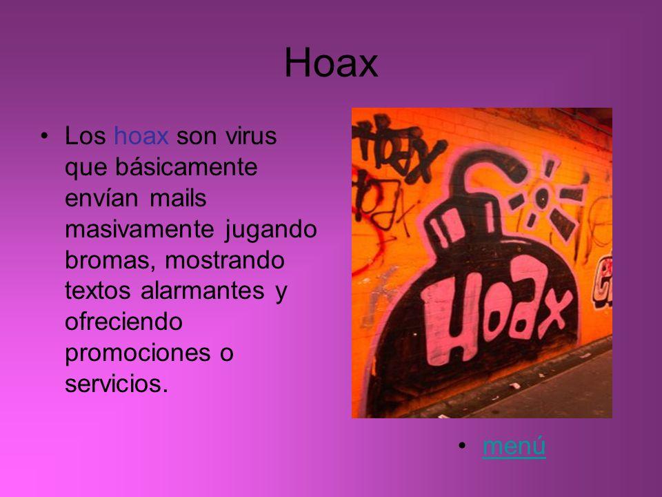Hoax Los hoax son virus que básicamente envían mails masivamente jugando bromas, mostrando textos alarmantes y ofreciendo promociones o servicios. men