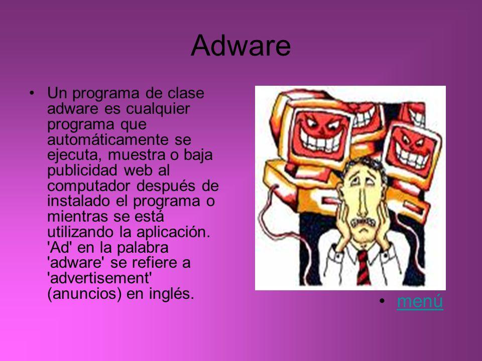 Adware Un programa de clase adware es cualquier programa que automáticamente se ejecuta, muestra o baja publicidad web al computador después de instal