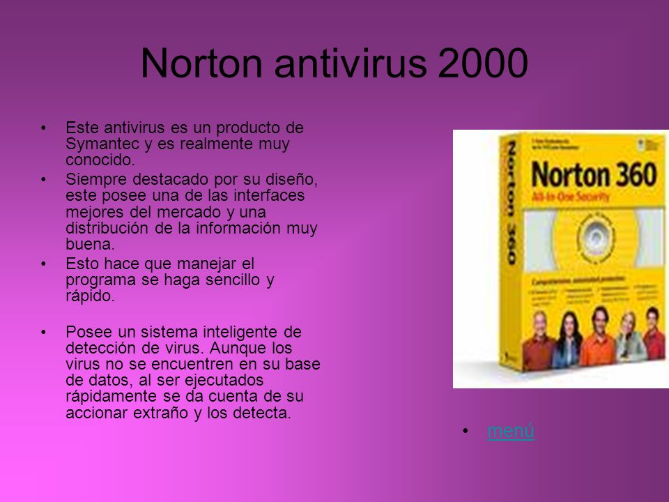 Norton antivirus 2000 Este antivirus es un producto de Symantec y es realmente muy conocido. Siempre destacado por su diseño, este posee una de las in