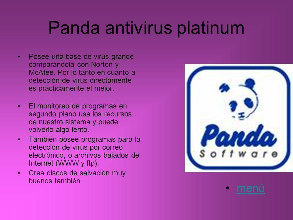 Panda antivirus platinum Posee una base de virus grande comparándola con Norton y McAfee. Por lo tanto en cuanto a detección de virus directamente es