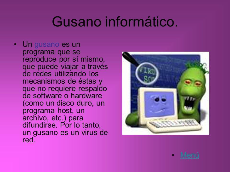 Gusano informático. Un gusano es un programa que se reproduce por sí mismo, que puede viajar a través de redes utilizando los mecanismos de éstas y qu