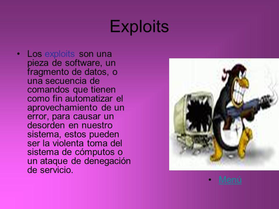 Exploits Los exploits son una pieza de software, un fragmento de datos, o una secuencia de comandos que tienen como fin automatizar el aprovechamiento