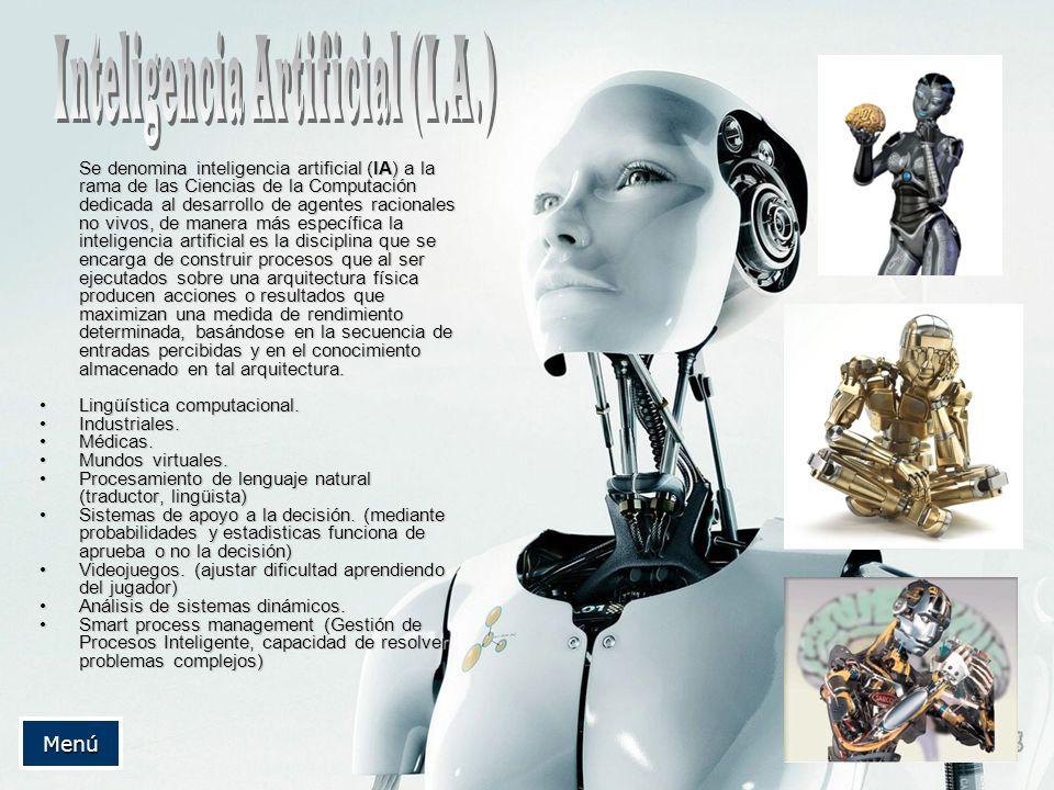 Se denomina inteligencia artificial (IA) a la rama de las Ciencias de la Computación dedicada al desarrollo de agentes racionales no vivos, de manera