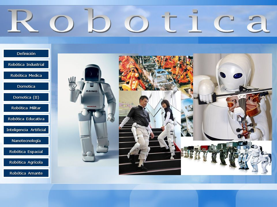 Definición Robótica Industrial Robótica Industrial Domotica (II) Domotica (II) Robótica Medica Robótica Medica Domotica Inteligencia Artificial Inteli