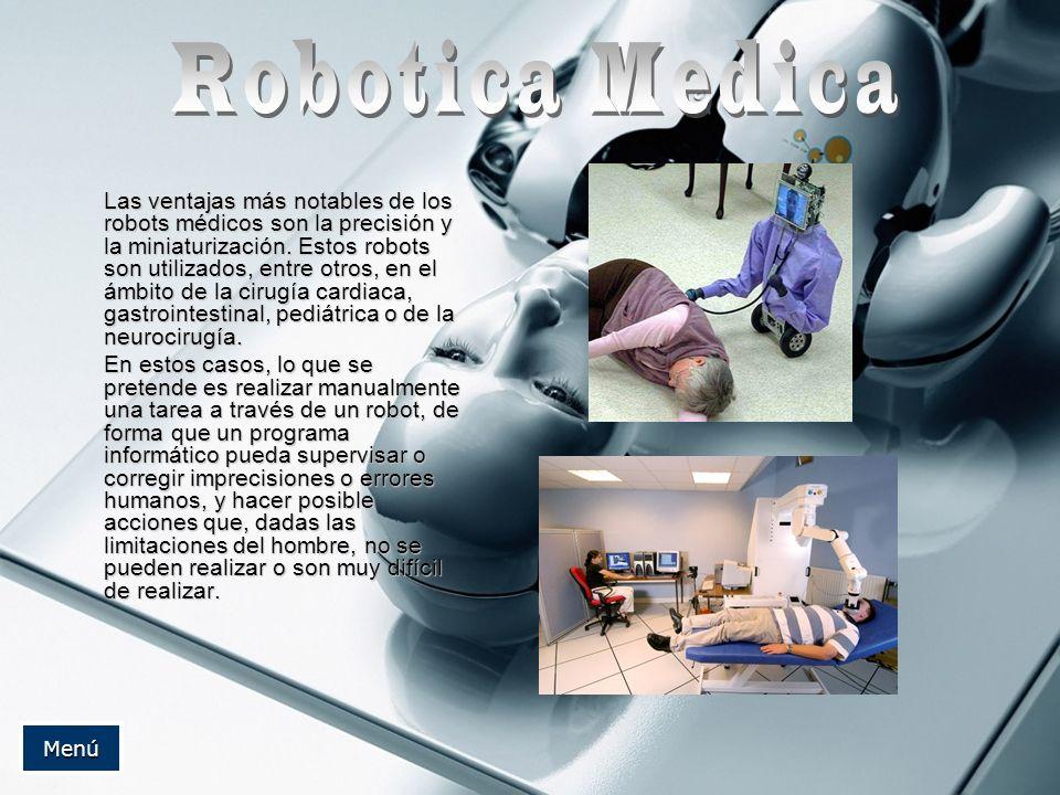 Las ventajas más notables de los robots médicos son la precisión y la miniaturización. Estos robots son utilizados, entre otros, en el ámbito de la ci