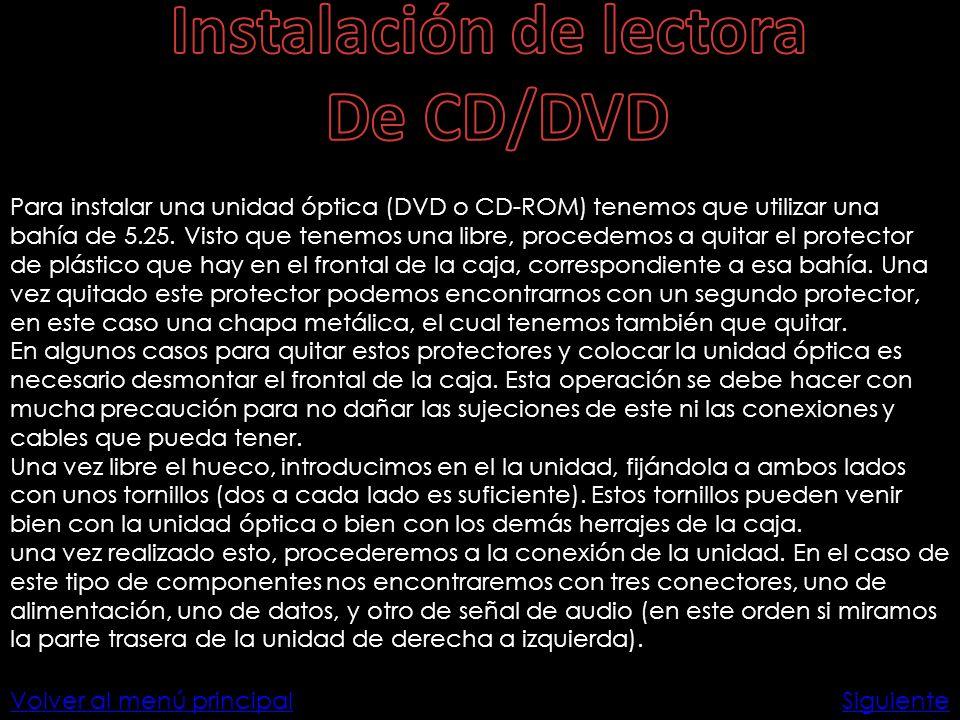 Volver al menú principal Para instalar una unidad óptica (DVD o CD-ROM) tenemos que utilizar una bahía de 5.25. Visto que tenemos una libre, procedemo