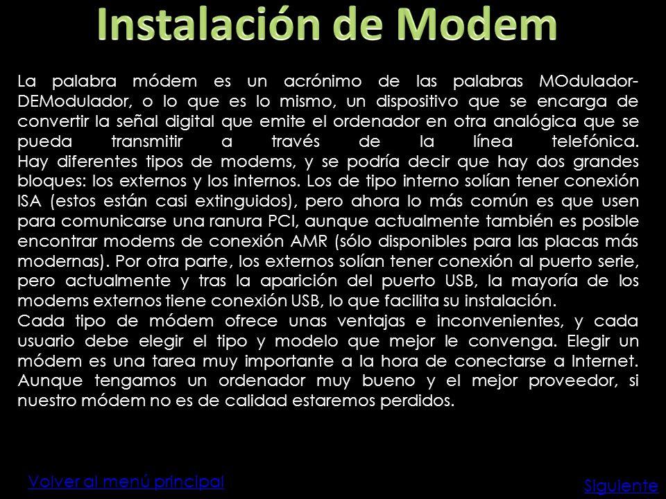 Volver al menú principal La palabra módem es un acrónimo de las palabras MOdulador- DEModulador, o lo que es lo mismo, un dispositivo que se encarga d
