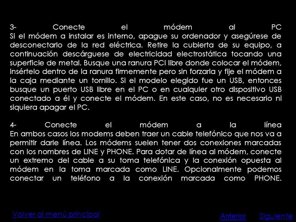 Volver al menú principal 3- Conecte el módem al PC Si el módem a instalar es interno, apague su ordenador y asegúrese de desconectarlo de la red eléct