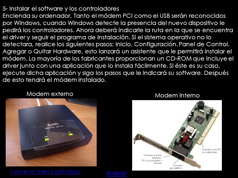 Volver al menú principal 5- Instalar el software y los controladores Encienda su ordenador. Tanto el módem PCI como el USB serán reconocidos por Windo