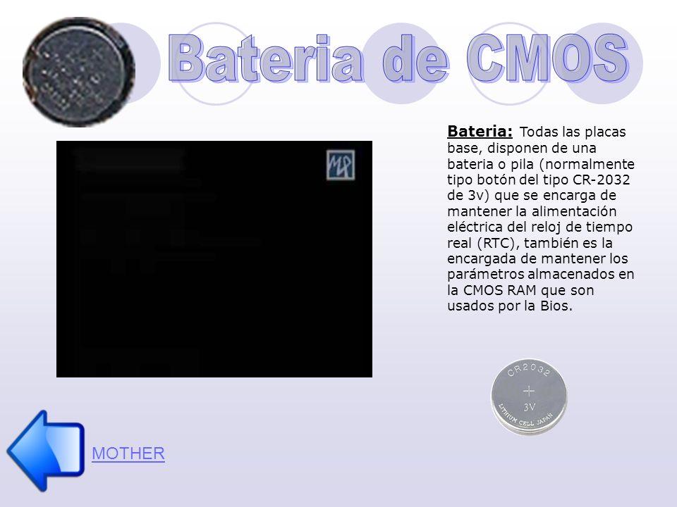 MOTHER Bateria: Todas las placas base, disponen de una bateria o pila (normalmente tipo botón del tipo CR-2032 de 3v) que se encarga de mantener la al