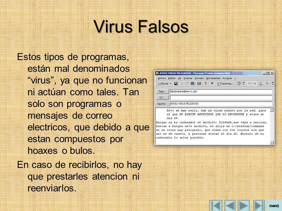 Virus Falsos Estos tipos de programas, están mal denominados virus, ya que no funcionan ni actúan como tales. Tan solo son programas o mensajes de cor