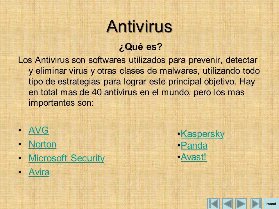 Antivirus ¿Qué es? Los Antivirus son softwares utilizados para prevenir, detectar y eliminar virus y otras clases de malwares, utilizando todo tipo de