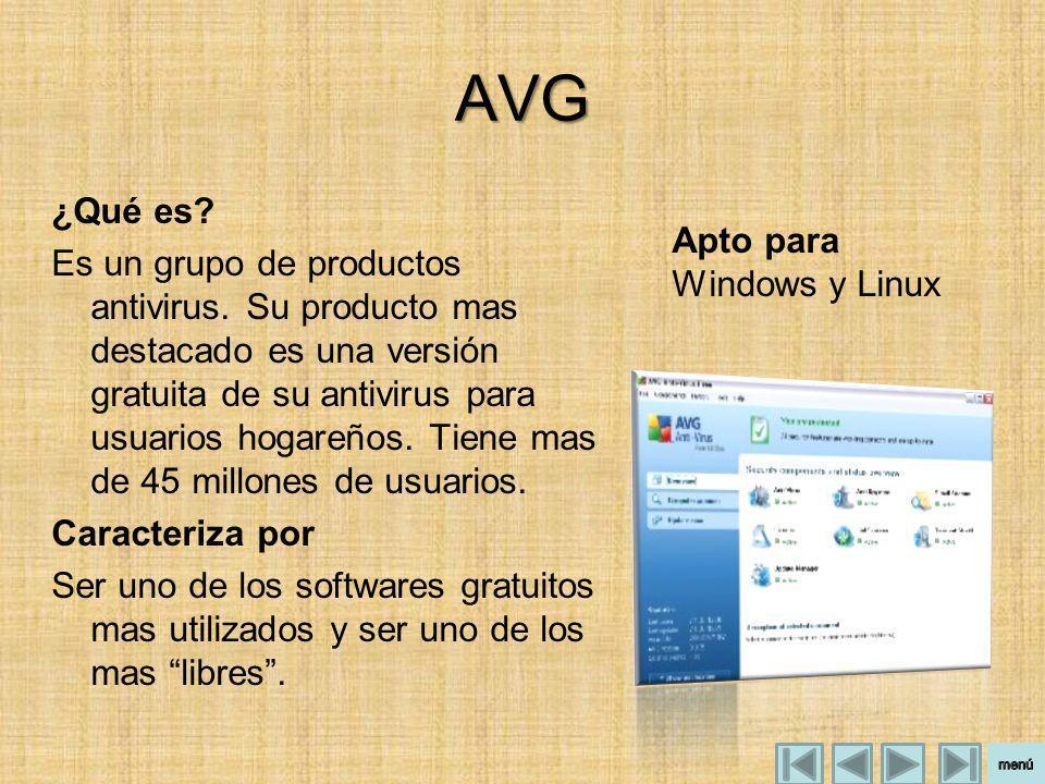 AVG ¿Qué es? Es un grupo de productos antivirus. Su producto mas destacado es una versión gratuita de su antivirus para usuarios hogareños. Tiene mas