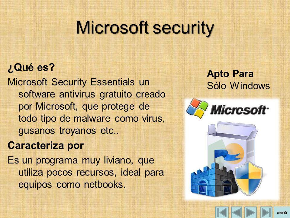 Microsoft security ¿Qué es? Microsoft Security Essentials un software antivirus gratuito creado por Microsoft, que protege de todo tipo de malware com
