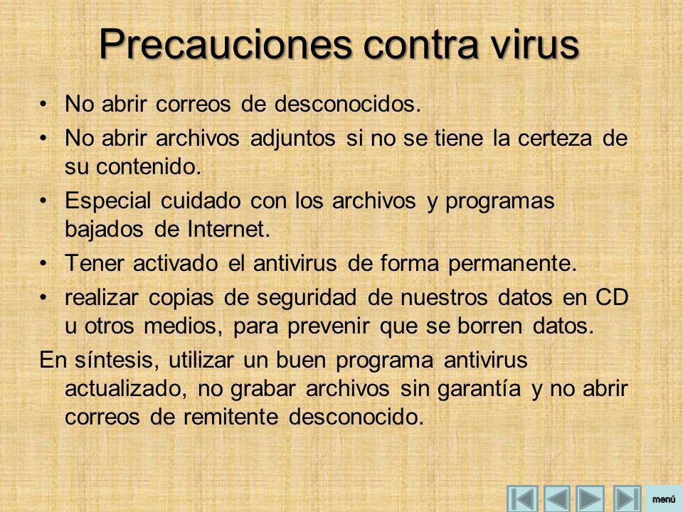 Precauciones contra virus No abrir correos de desconocidos. No abrir archivos adjuntos si no se tiene la certeza de su contenido. Especial cuidado con