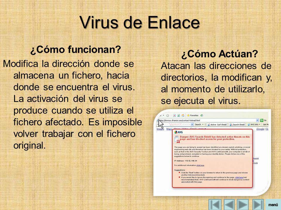 Virus de Enlace ¿Cómo funcionan? Modifica la dirección donde se almacena un fichero, hacia donde se encuentra el virus. La activación del virus se pro