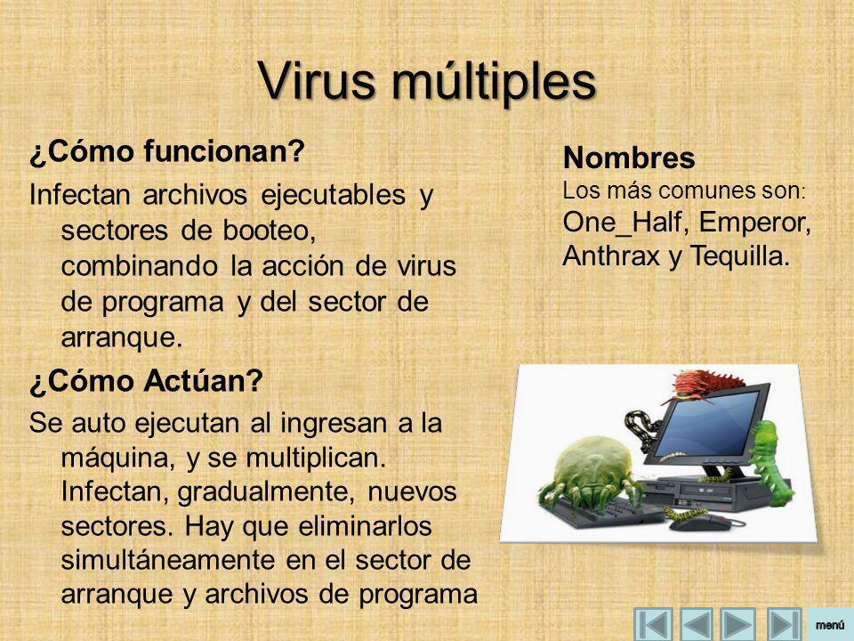 Virus múltiples ¿Cómo funcionan? Infectan archivos ejecutables y sectores de booteo, combinando la acción de virus de programa y del sector de arranqu