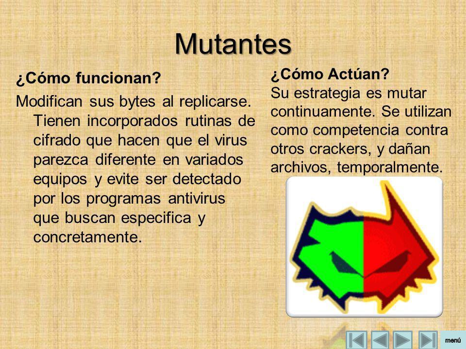 Mutantes ¿Cómo funcionan.Modifican sus bytes al replicarse.