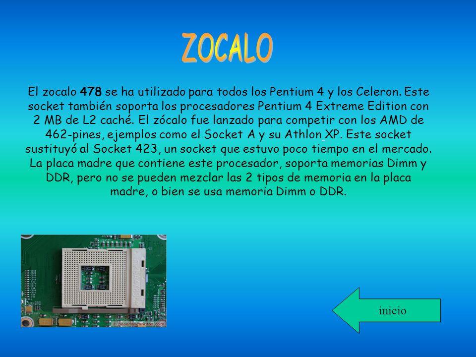 El zocalo 478 se ha utilizado para todos los Pentium 4 y los Celeron. Este socket también soporta los procesadores Pentium 4 Extreme Edition con 2 MB