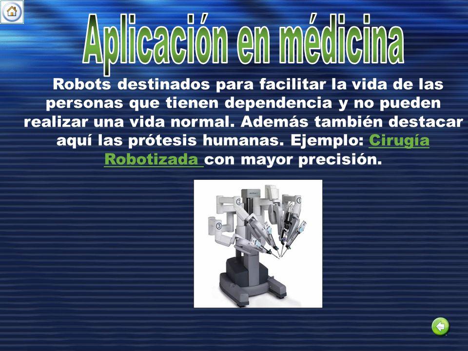 Robots destinados para facilitar la vida de las personas que tienen dependencia y no pueden realizar una vida normal. Además también destacar aquí las