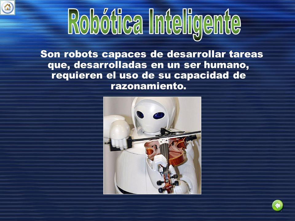 Son robots capaces de desarrollar tareas que, desarrolladas en un ser humano, requieren el uso de su capacidad de razonamiento.