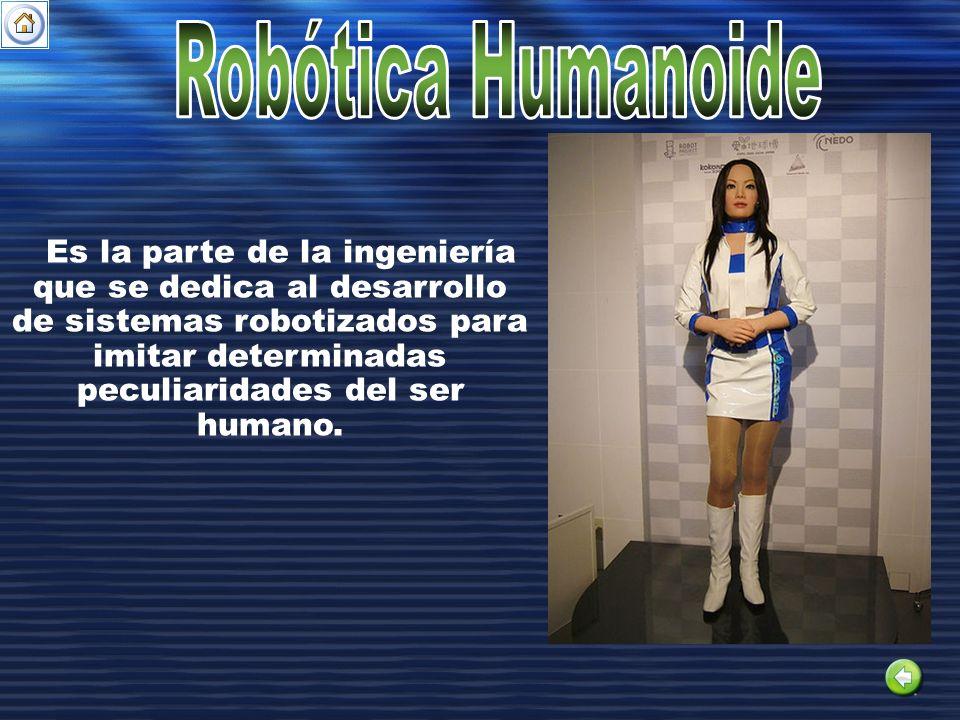 Es la parte de la ingeniería que se dedica al desarrollo de sistemas robotizados para imitar determinadas peculiaridades del ser humano.