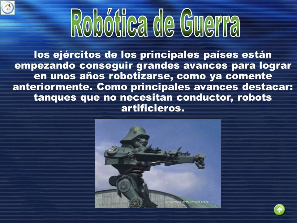 los ejércitos de los principales países están empezando conseguir grandes avances para lograr en unos años robotizarse, como ya comente anteriormente.