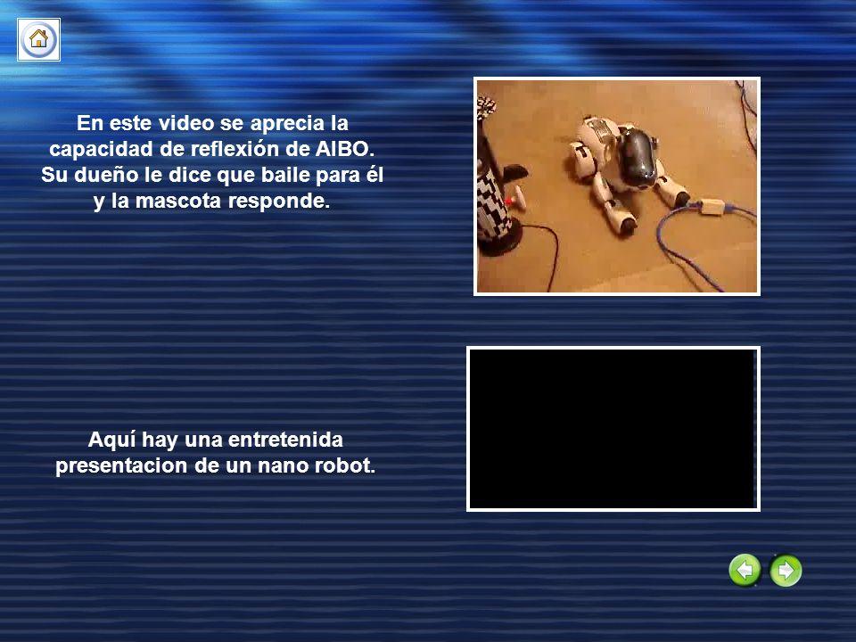 En este video se aprecia la capacidad de reflexión de AIBO. Su dueño le dice que baile para él y la mascota responde. Aquí hay una entretenida present