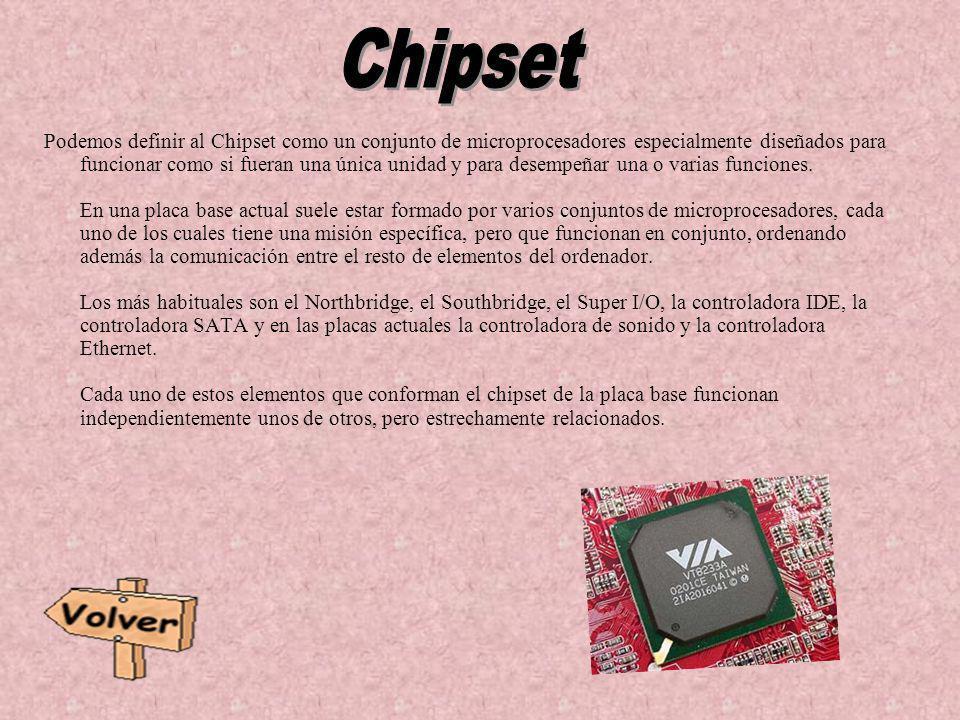 Podemos definir al Chipset como un conjunto de microprocesadores especialmente diseñados para funcionar como si fueran una única unidad y para desempe