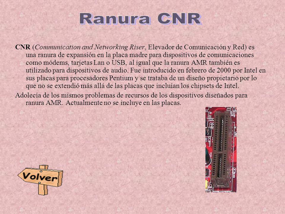 CNR (Communication and Networking Riser, Elevador de Comunicación y Red) es una ranura de expansión en la placa madre para dispositivos de comunicacio