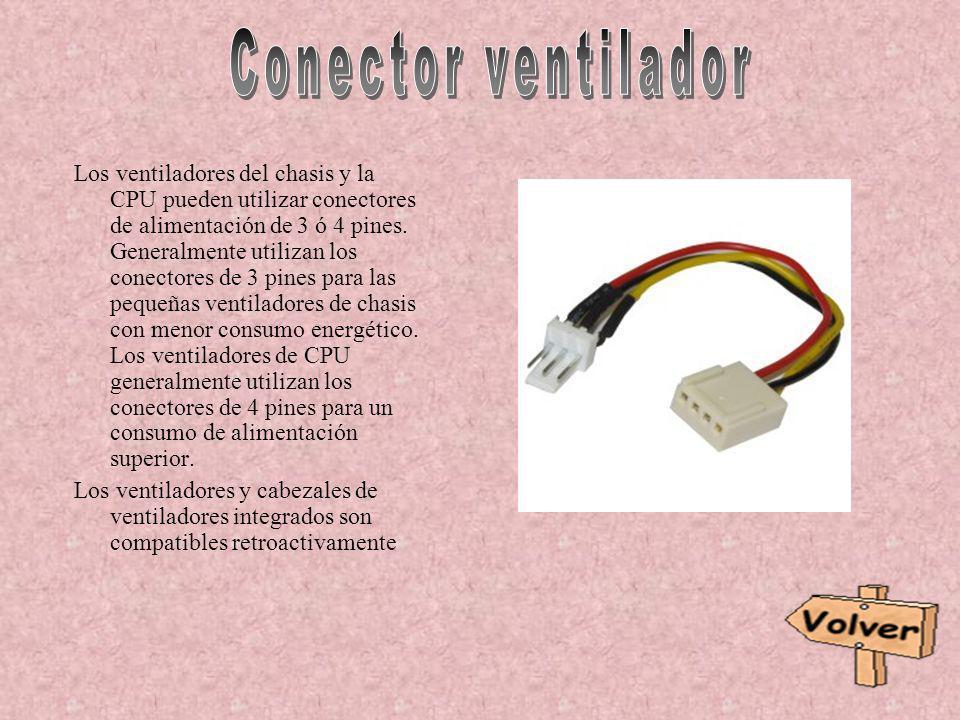Los ventiladores del chasis y la CPU pueden utilizar conectores de alimentación de 3 ó 4 pines. Generalmente utilizan los conectores de 3 pines para l