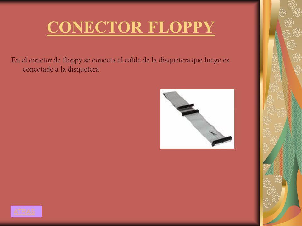 CONECTOR FLOPPY En el conetor de floppy se conecta el cable de la disquetera que luego es conectado a la disquetera ATRAS