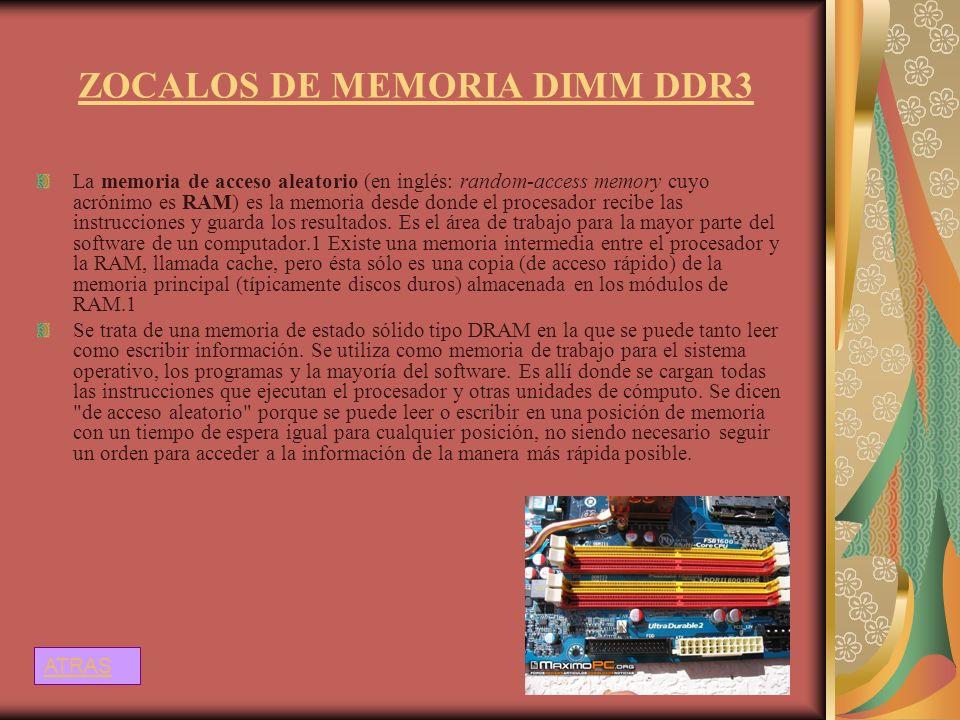 ZOCALOS DE MEMORIA DIMM DDR3 La memoria de acceso aleatorio (en inglés: random-access memory cuyo acrónimo es RAM) es la memoria desde donde el proces