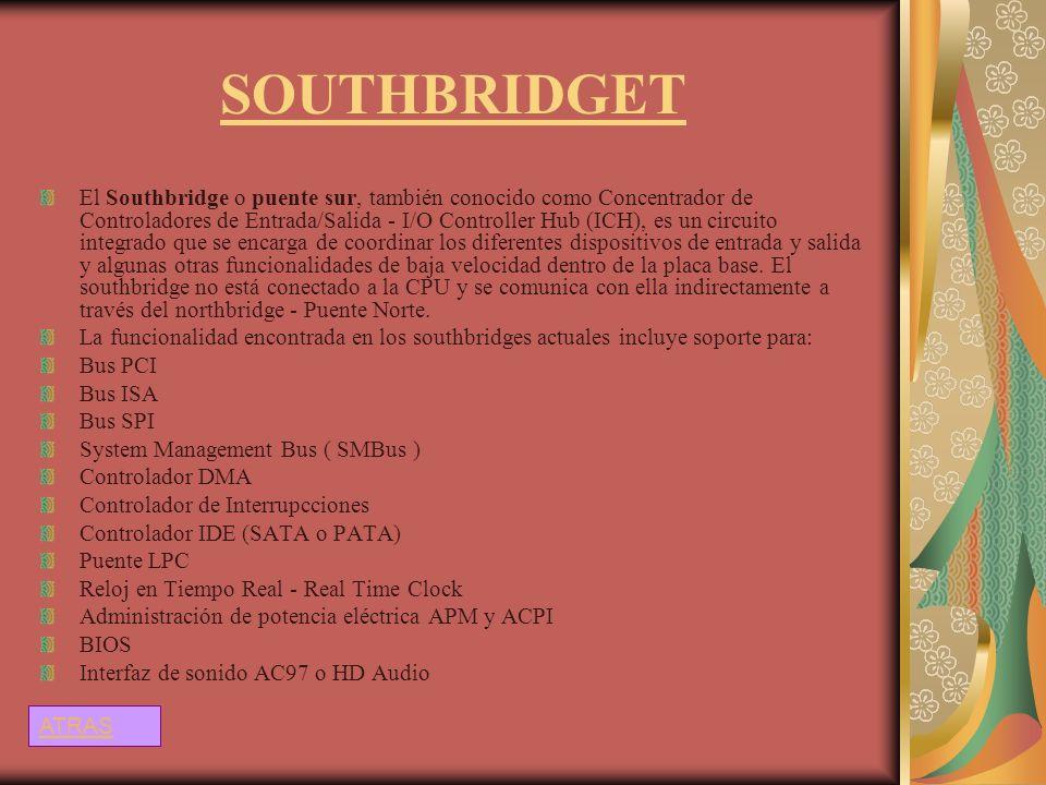 SOUTHBRIDGET El Southbridge o puente sur, también conocido como Concentrador de Controladores de Entrada/Salida - I/O Controller Hub (ICH), es un circ