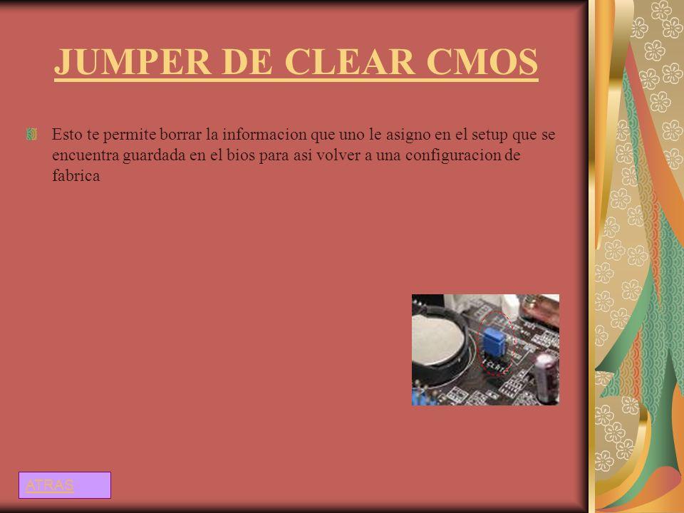 JUMPER DE CLEAR CMOS Esto te permite borrar la informacion que uno le asigno en el setup que se encuentra guardada en el bios para asi volver a una co