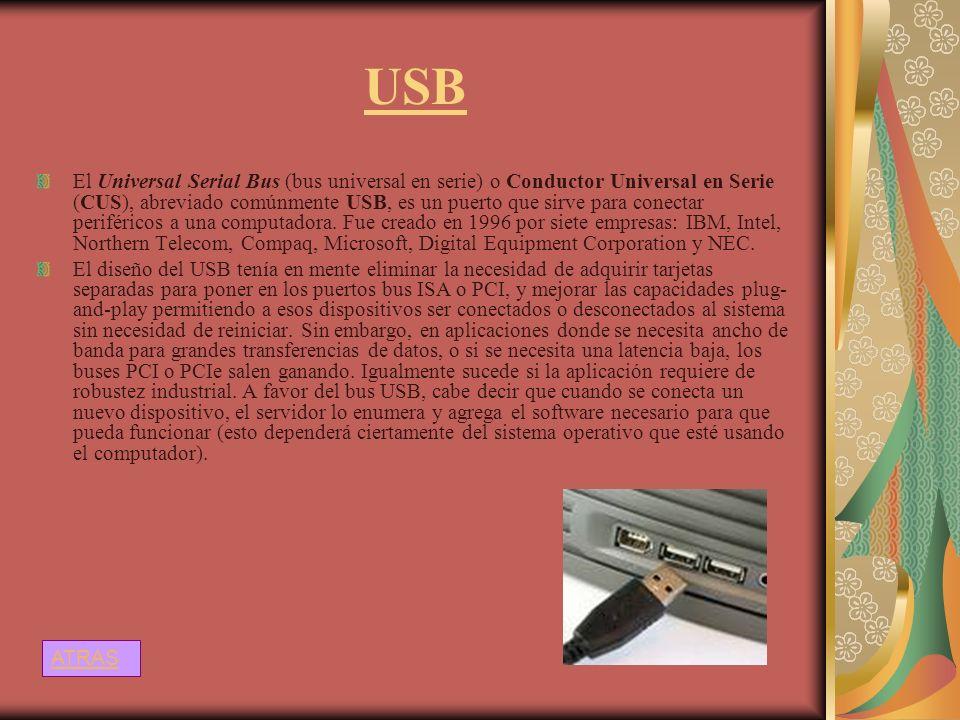 USB El Universal Serial Bus (bus universal en serie) o Conductor Universal en Serie (CUS), abreviado comúnmente USB, es un puerto que sirve para conec