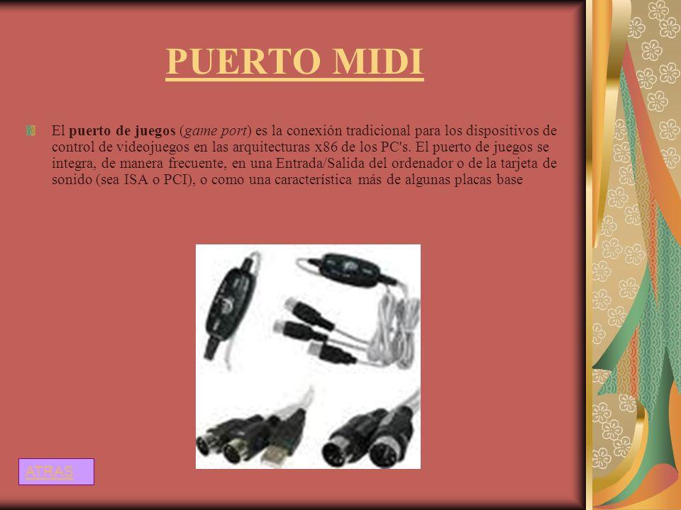 PUERTO MIDI El puerto de juegos (game port) es la conexión tradicional para los dispositivos de control de videojuegos en las arquitecturas x86 de los