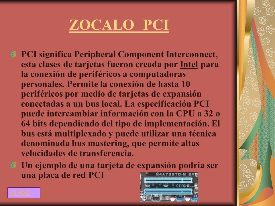 ZOCALO PCI PCI significa Peripheral Component Interconnect, esta clases de tarjetas fueron creada por Intel para la conexión de periféricos a computad
