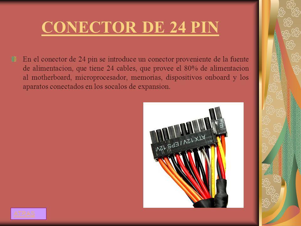 CONECTOR DE 24 PIN En el conector de 24 pin se introduce un conector proveniente de la fuente de alimentacion, que tiene 24 cables, que provee el 80%