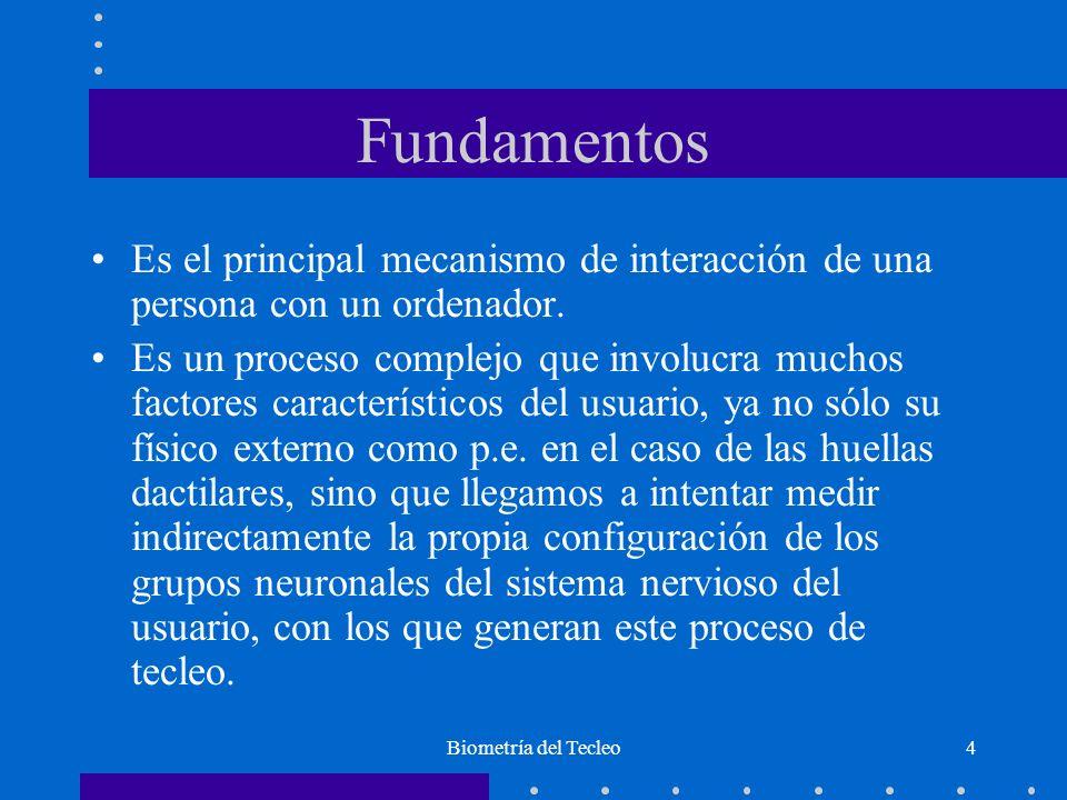 Biometría del Tecleo4 Fundamentos Es el principal mecanismo de interacción de una persona con un ordenador.