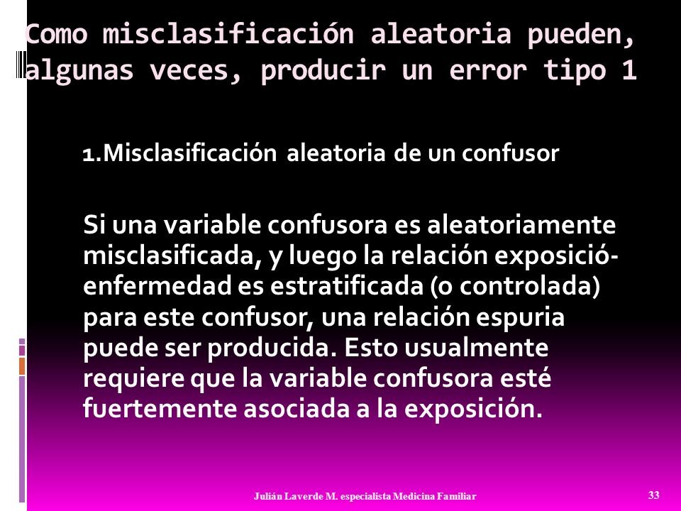 Como misclasificación aleatoria pueden, algunas veces, producir un error tipo 1 1.Misclasificación aleatoria de un confusor Si una variable confusora