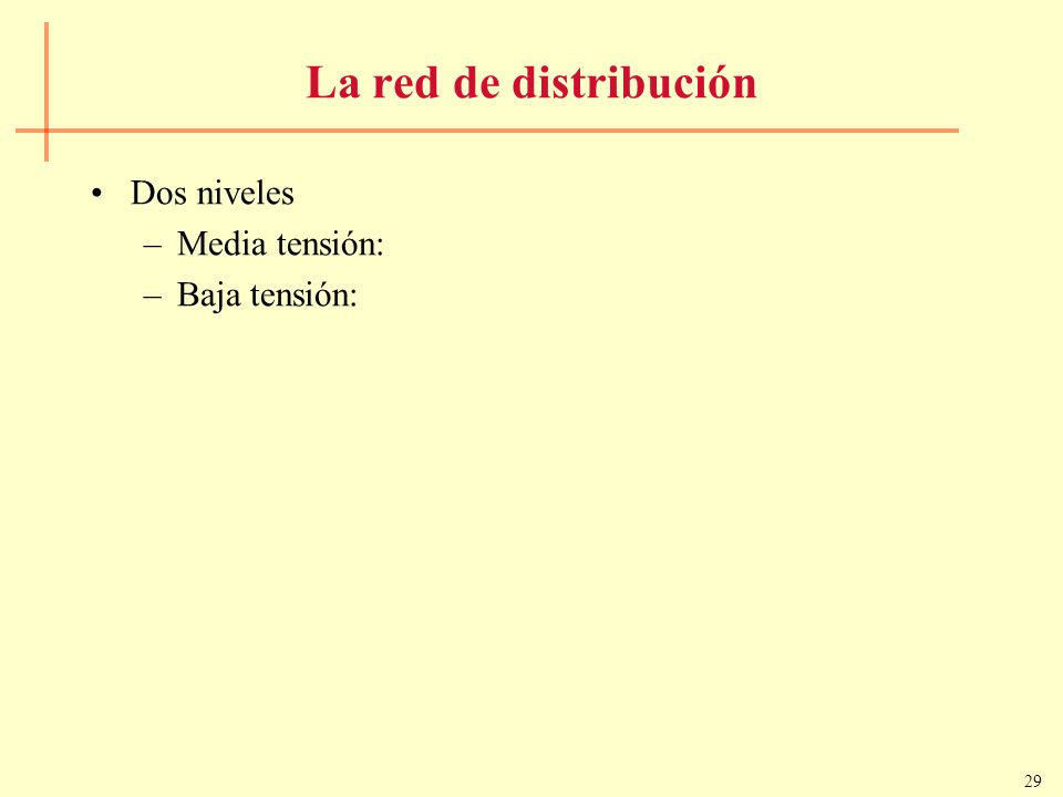 29 La red de distribución Dos niveles –Media tensión: –Baja tensión: