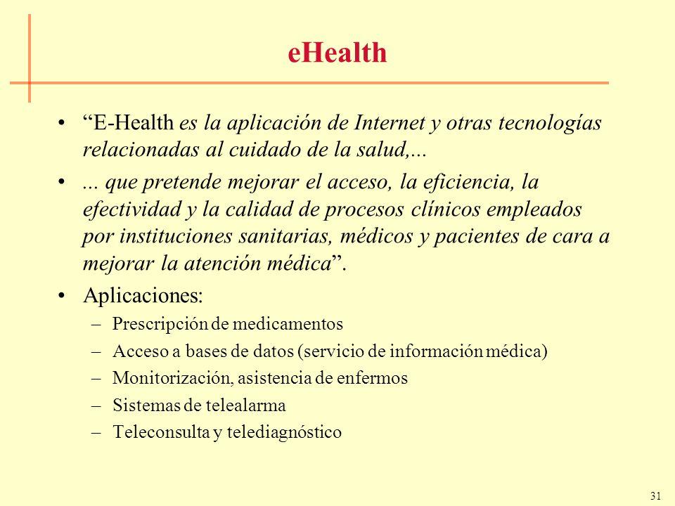 31 eHealth E-Health es la aplicación de Internet y otras tecnologías relacionadas al cuidado de la salud,...... que pretende mejorar el acceso, la efi