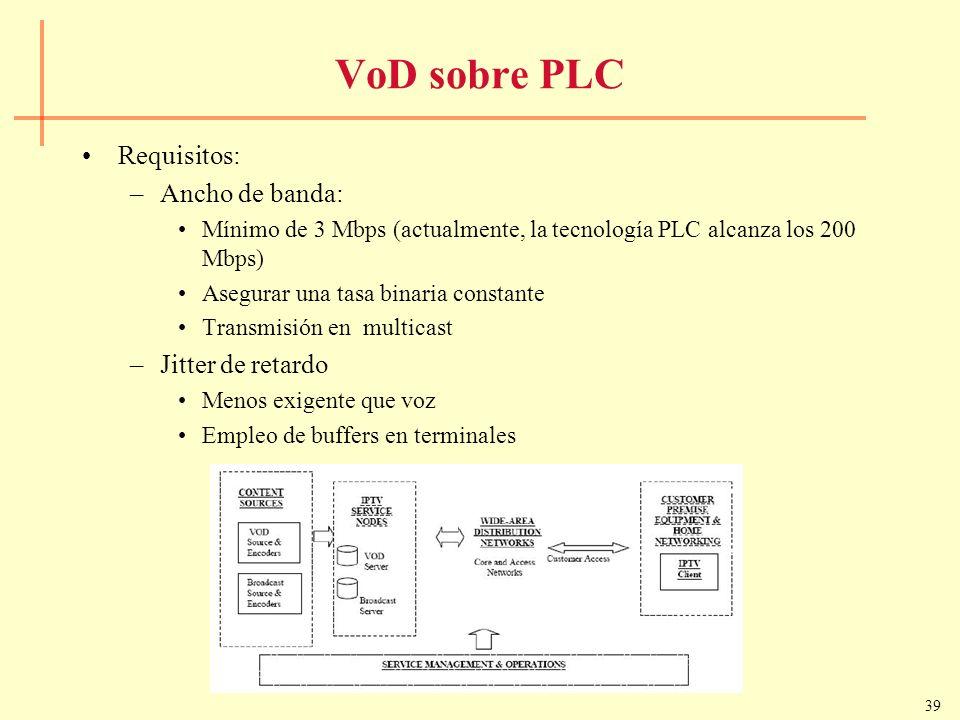 39 VoD sobre PLC Requisitos: –Ancho de banda: Mínimo de 3 Mbps (actualmente, la tecnología PLC alcanza los 200 Mbps) Asegurar una tasa binaria constan