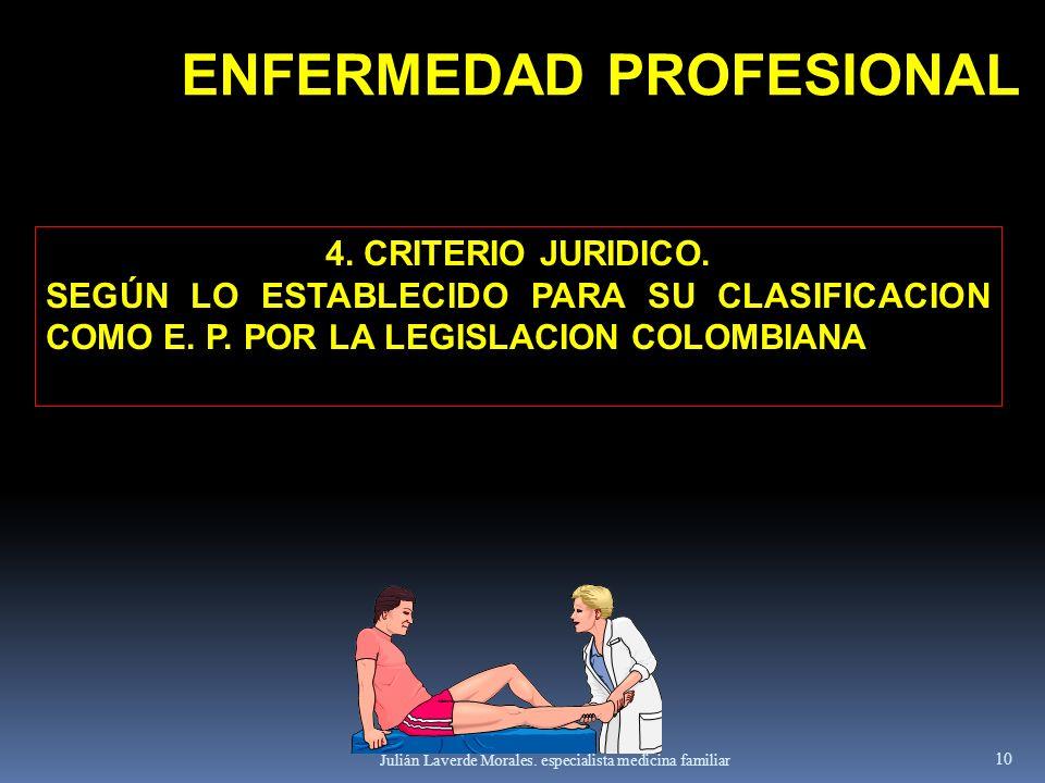 Julián Laverde Morales. especialista medicina familiar 10 4. CRITERIO JURIDICO. SEGÚN LO ESTABLECIDO PARA SU CLASIFICACION COMO E. P. POR LA LEGISLACI