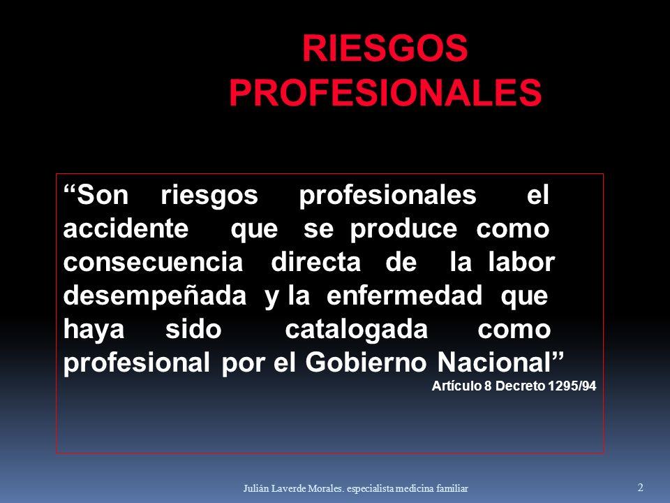 Julián Laverde Morales. especialista medicina familiar 2 RIESGOS PROFESIONALES Son riesgos profesionales el accidente que se produce como consecuencia