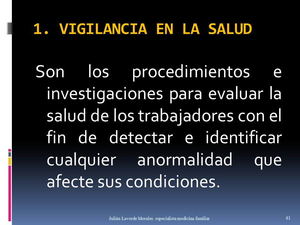 1. VIGILANCIA EN LA SALUD Son los procedimientos e investigaciones para evaluar la salud de los trabajadores con el fin de detectar e identificar cual