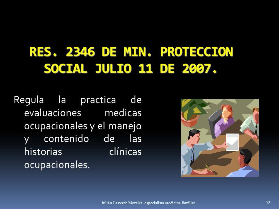 RES. 2346 DE MIN. PROTECCION SOCIAL JULIO 11 DE 2007. Regula la practica de evaluaciones medicas ocupacionales y el manejo y contenido de las historia